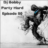 Dj Bobby - Party Hard Ep.80