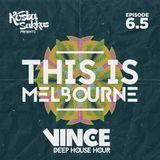 This Is Melbourne E.p 6.5 Deep House Hour (Featuring Vince)