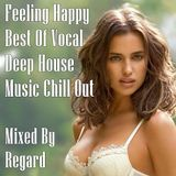 Feeling Happy Best Of Vocal Deep House Music Chill Out Mixed By Regard