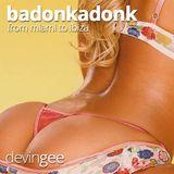 Badonkadonk (from Miami to Ibiza)