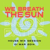 WE BREATHE THE SUN = DJ JON BATES