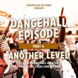 """""""Dancehall Episode"""" vol 4 -Another Level- 100% mid-late 90s mixcd by DussOva aka 220 sound"""