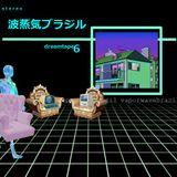 Vaporwave Brazil Dreamtape ||| vol 6 ||| Playlist By ディスクジョッキー PS4