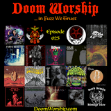 Doom Worship E025 - ...in Fuzz We Trust