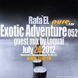 Rafa'EL-Exotic Adventure 052 Guestmix Loquai [July 24 2012] on Pure.FM