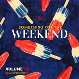 Something for the weekend - vol. 18