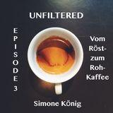 UnFiltered - Coffee Podcast - Episode 03 - Simone König - Vom Röst- zum Rohkaffee