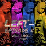 LEFT-E EPISODE #7 (DINE LOSHAJ MIX)