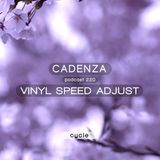 Cadenza Podcast | 220 - Vinyl Speed Adjust (Cycle)