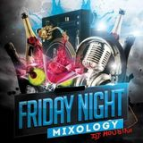 FRIDAY NIGHT MIXOLOGY (DJ.HOUDINI)