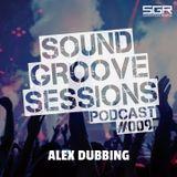SoundGroove Sessions Ep. #009 - Alex Dubbing