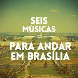 #79 SEIS MÚSICAS PARA ANDAR EM BRASÍLIA