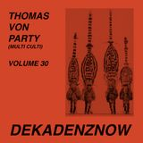 DEKADENZNOW VOLUME 30 by THOMAS VON PARTY (Multi Culti)