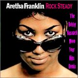 ARETHA FRANKLYN - ROCK STEADY -THE BOBBY BUSNACH GRIP YOUR HIPS & MOVE IT REMIX-8.54.
