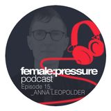 female:pressure podcast Episode 15: Anna Leopolder