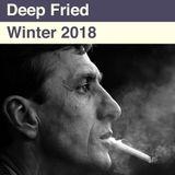 Deep Fried - Winter 2018