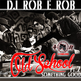 OLD SCHOOL SOMETHING GOOD PT. 2