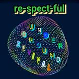 re-spect-ful UNDERGROUND REVIVAL