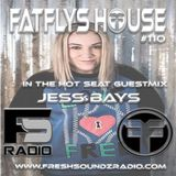 FatFlys House Podcast #110.  In The Hot Seat With JESS BAYS
