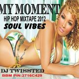 MY MOMENT Dj Twissted ( Soul Vibes ) Hiphop Mixtape 2012