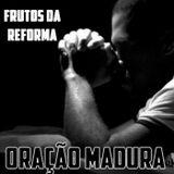 Frutos da Reforma - Parte 3 - Orações Maduras