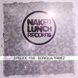 Naked Lunch PODCAST #166 -  BORIQUA TRIBEZ