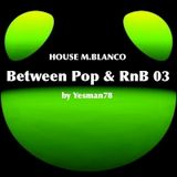 BETWEEN POP & RNB 03 (Cheryl Cole, Flipsyde, Moto Blanco)