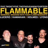 FLAMMABLE.  MEMORIAL WEEKEND 2014 / part 2 / LYONS / HOLMES / LUCERO / KAMAKAHI
