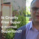 Episode 32: Is Cruelty Free Super a normal super fund?