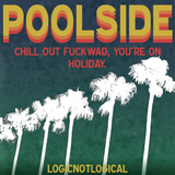 Poolside - Chill Out, F*wad.