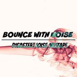Bounce With Noise - Mixed By Disaster Noise
