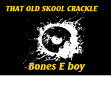 `That Old Skool Crackle` mix  .. Bones E boy