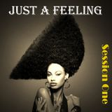 Just a Feeling (Session One)