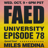 FAED University Episode 78 featuring Miles Medina - 10.09.19