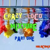 Crazy Loco Mixture Part One (MIKE MrLocomix)