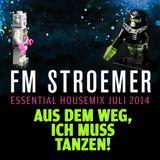 FM STROEMER - AUS DEM WEG, ICH MUSS TANZEN! - Essential Housemix | Juli 2014 | www.fmstroemer.de