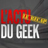 L'ACTU DU GEEK : LE RECAP - SPECIAL GA 2017