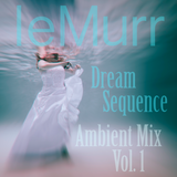 Dream Sequence (Ambient Mix Vol.1)