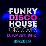 "Funky Disco House Grooves   ""D.F.P  Art Mix""    09/2019"