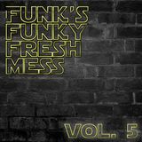 Funk's Funky Fresh Mess Vol. 5