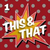 Episode 1 - This and That 1
