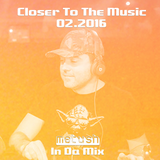 Closer To The Music 02.2016