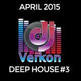 Chill Deep House #3 - April 2015 - Dj Verkon