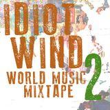 Idiot Wind World Music Mixtape #2