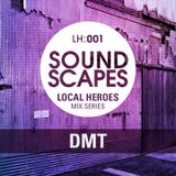 Soundscapes - Local Heroes 001 - DMT