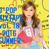 J-POP MIXTAPE vol.18-2016 SUMMER-/DJ 狼帝 a.k.a LowthaBIGK!NG