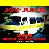 DJ JOY JUICE - 2016 SOCA IN DE MAXI