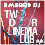 TWO DOOR CINEMA CLUB MIX (EMERRE DJ)