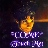 COME (Touch Me)