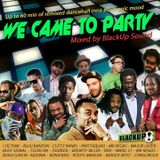 We came to party - BlackUp Sound. (Up to 60 min of remixed dancehall inna electronic mood. 2013)